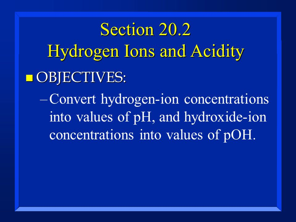 Section 20.2 Hydrogen Ions and Acidity