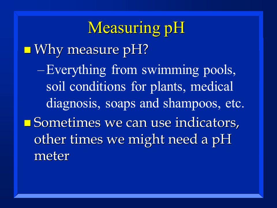 Measuring pH Why measure pH
