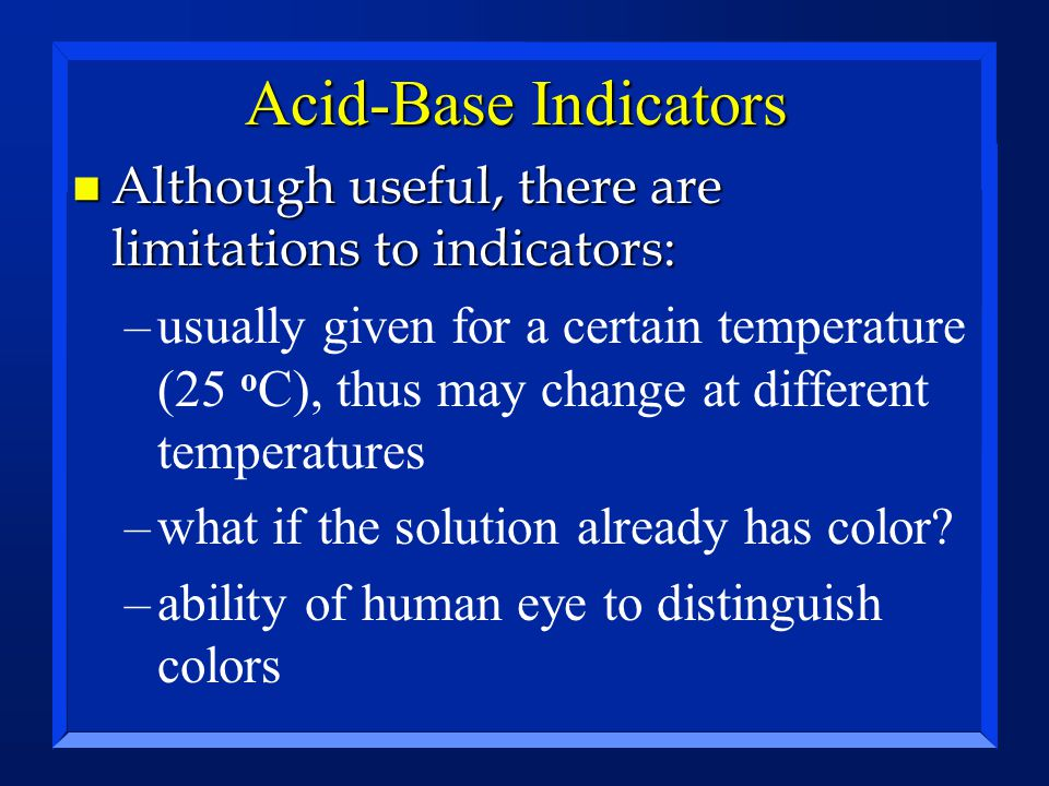 Acid-Base Indicators Although useful, there are limitations to indicators: