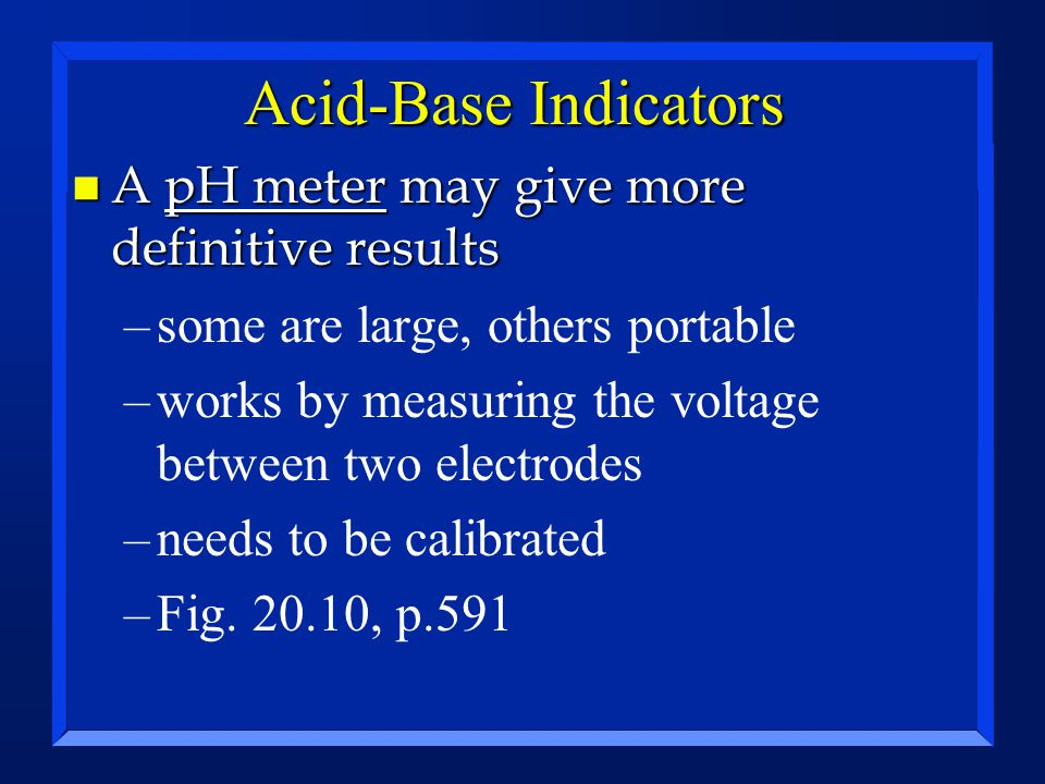 Acid-Base Indicators A pH meter may give more definitive results