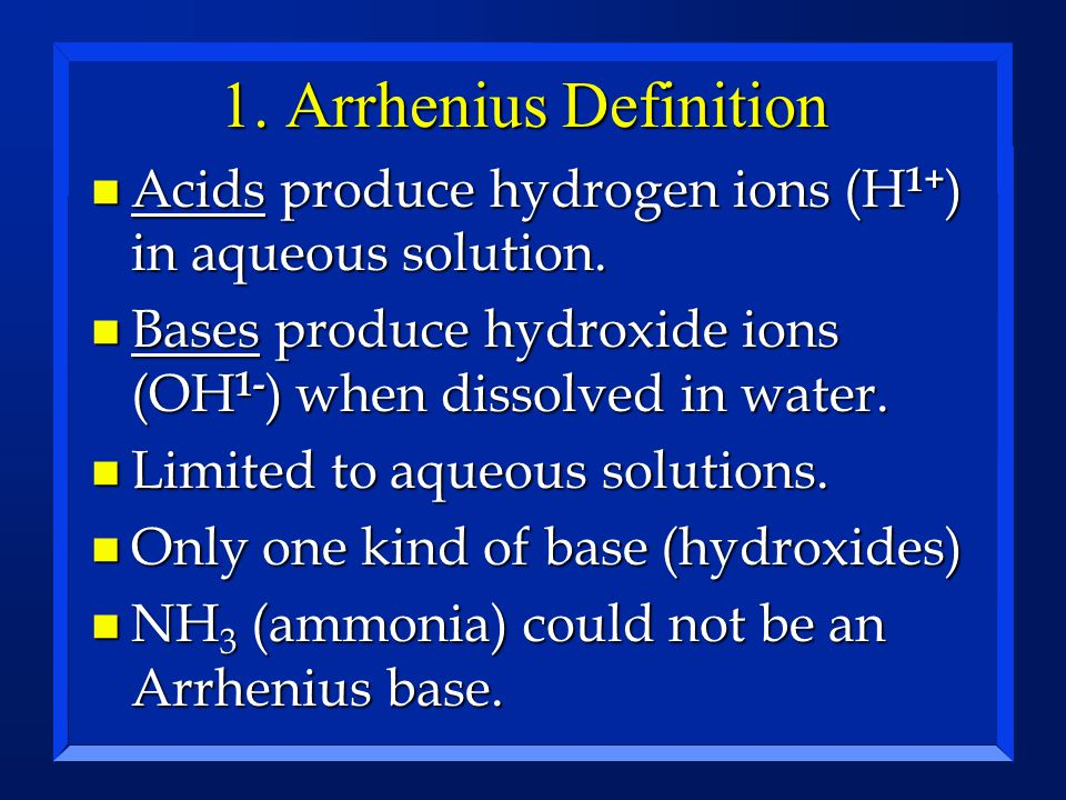 1. Arrhenius Definition Acids produce hydrogen ions (H1+) in aqueous solution. Bases produce hydroxide ions (OH1-) when dissolved in water.