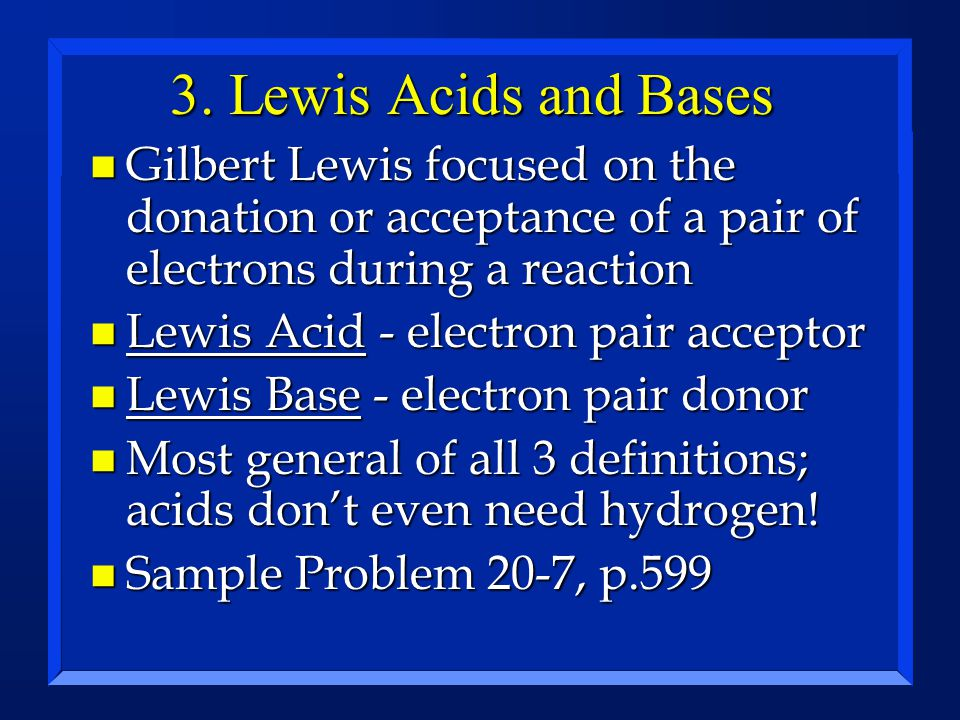 3. Lewis Acids and Bases Gilbert Lewis focused on the donation or acceptance of a pair of electrons during a reaction.