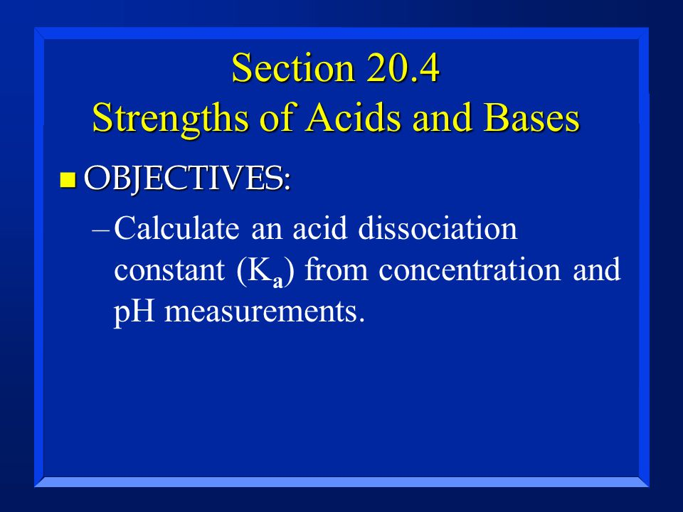 Section 20.4 Strengths of Acids and Bases