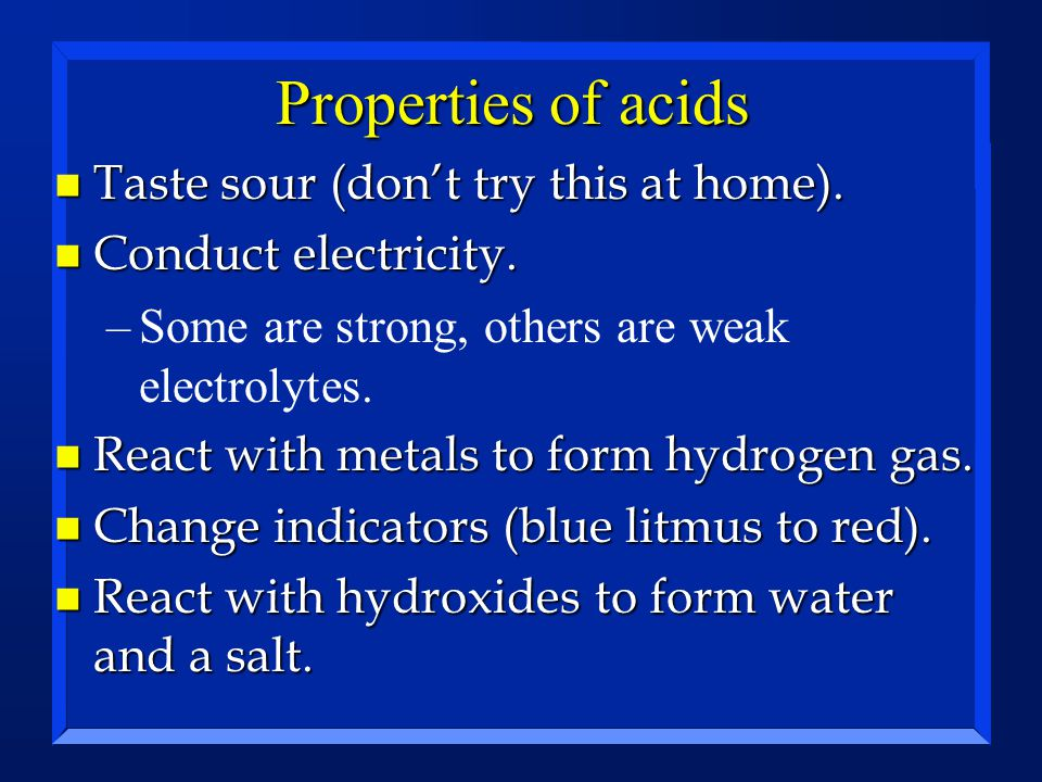 Properties of acids Taste sour (don't try this at home).