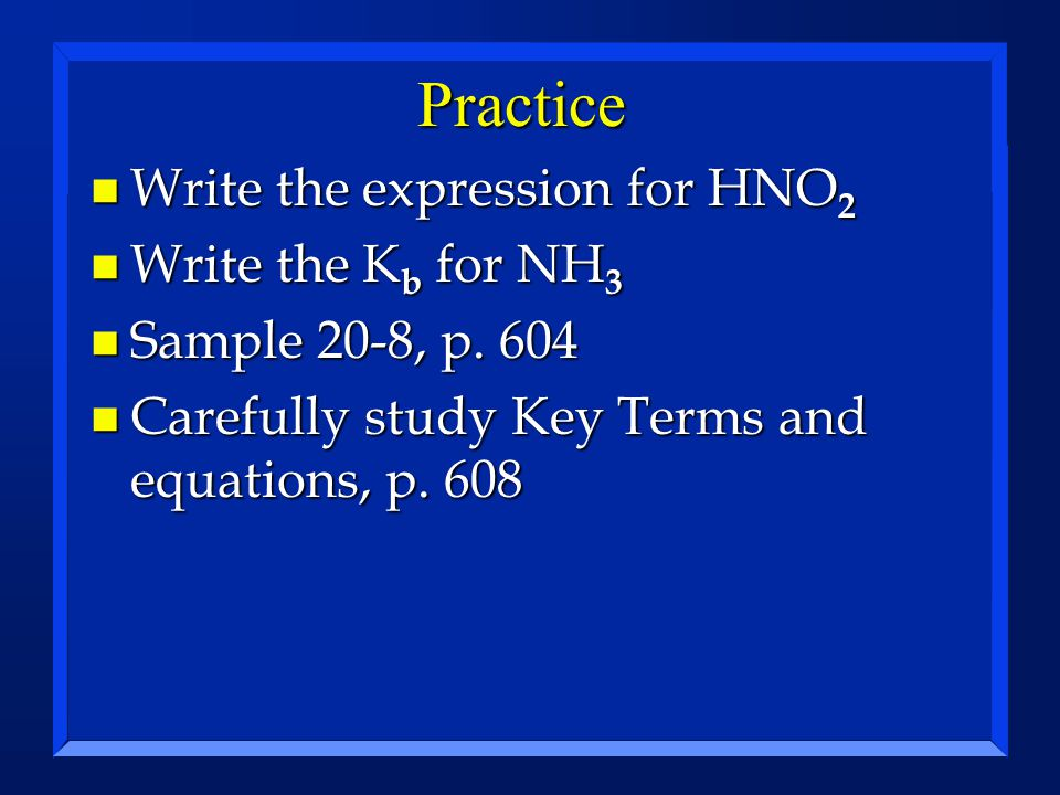 Practice Write the expression for HNO2 Write the Kb for NH3