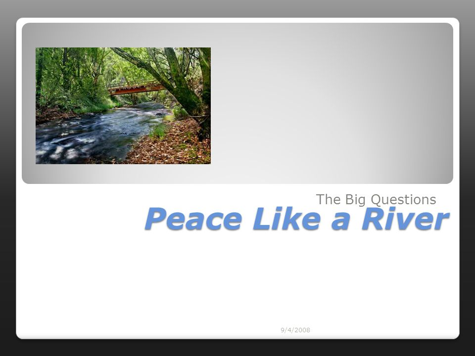 Peace Like a River The Big Questions 9/4/2008