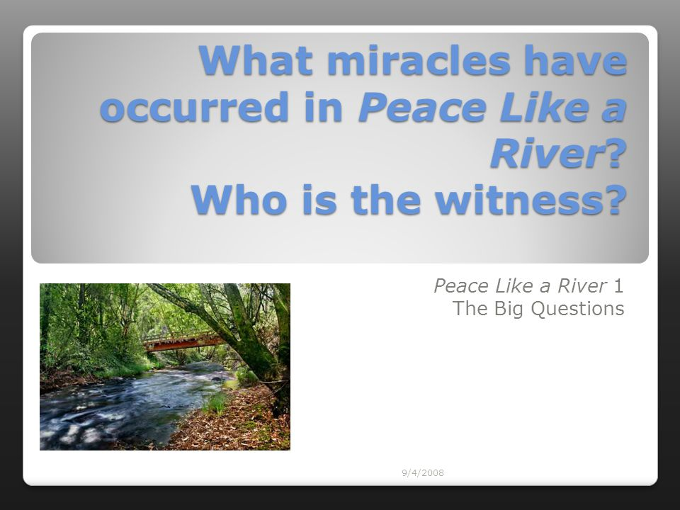 What miracles have occurred in Peace Like a River Who is the witness