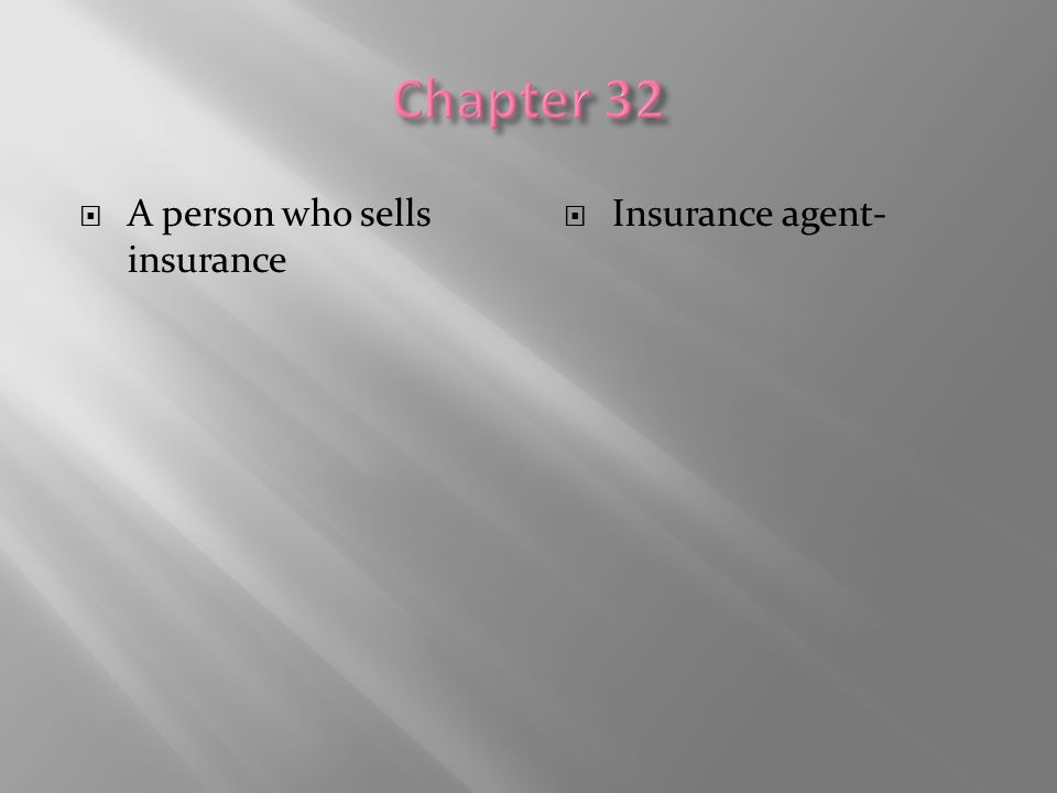 Chapter 32 A person who sells insurance Insurance agent-