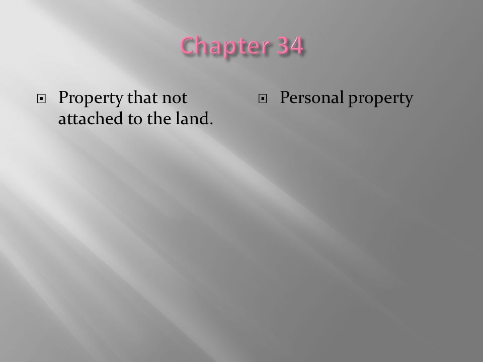 Chapter 34 Property that not attached to the land. Personal property