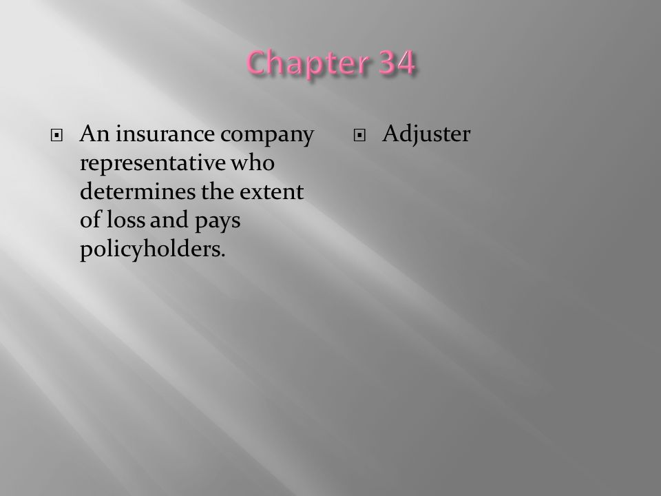 Chapter 34 An insurance company representative who determines the extent of loss and pays policyholders.