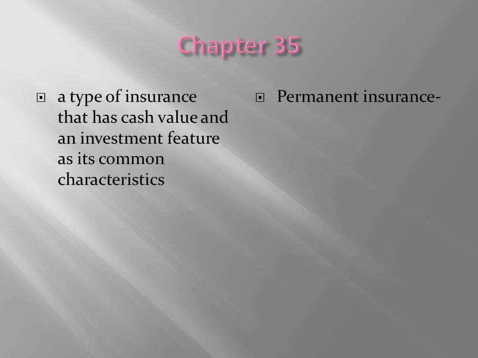 Chapter 35 a type of insurance that has cash value and an investment feature as its common characteristics.