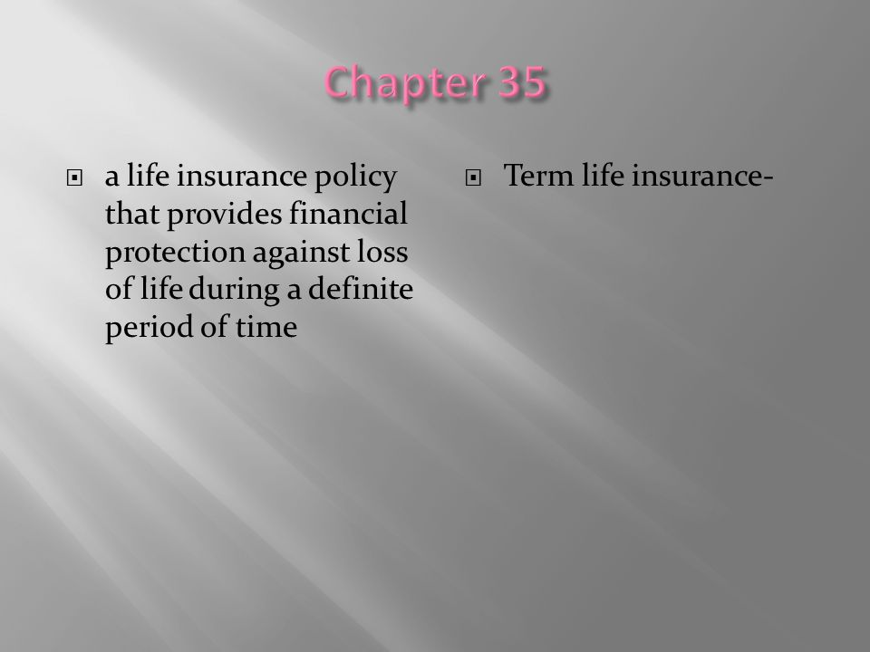 Chapter 35 a life insurance policy that provides financial protection against loss of life during a definite period of time.