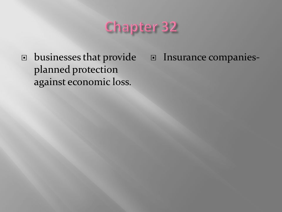 Chapter 32 businesses that provide planned protection against economic loss. Insurance companies-
