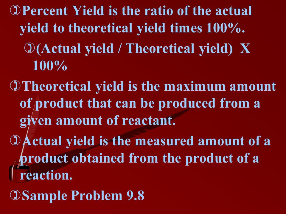 Percent Yield is the ratio of the actual yield to theoretical yield times 100%.