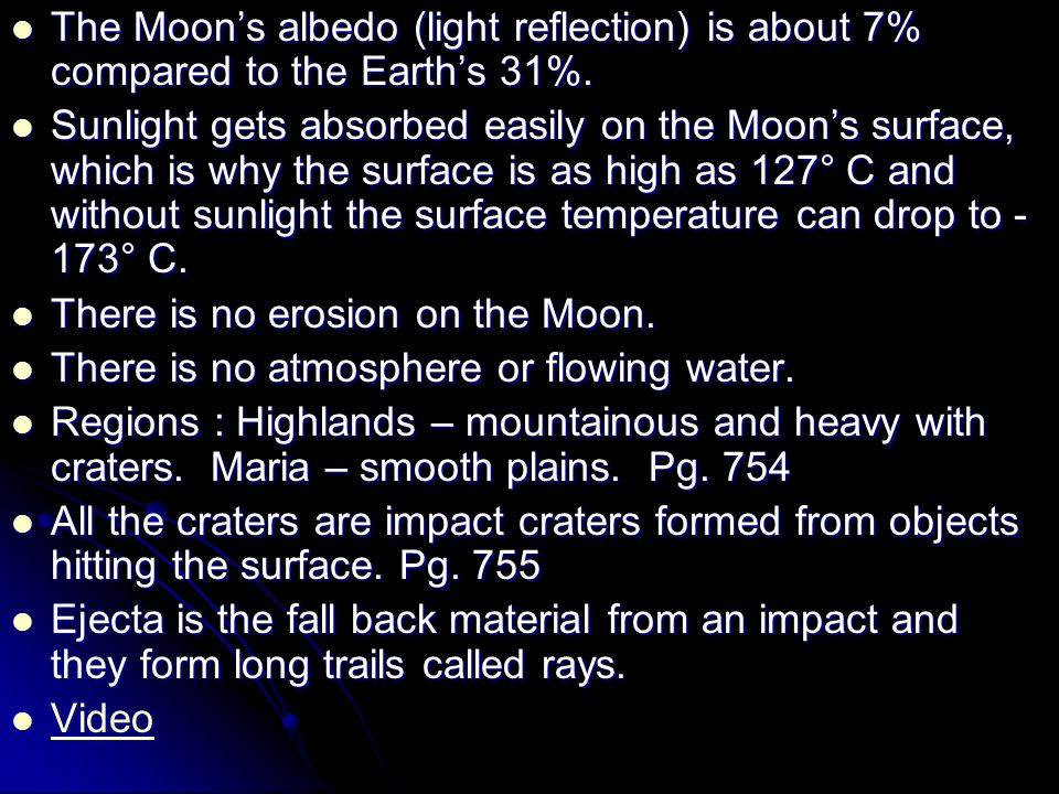 The Moon's albedo (light reflection) is about 7% compared to the Earth's 31%.