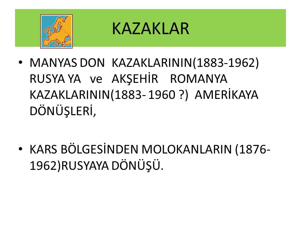 KAZAKLAR MANYAS DON KAZAKLARININ(1883-1962) RUSYA YA ve AKŞEHİR ROMANYA KAZAKLARININ(1883- 1960 ) AMERİKAYA DÖNÜŞLERİ,