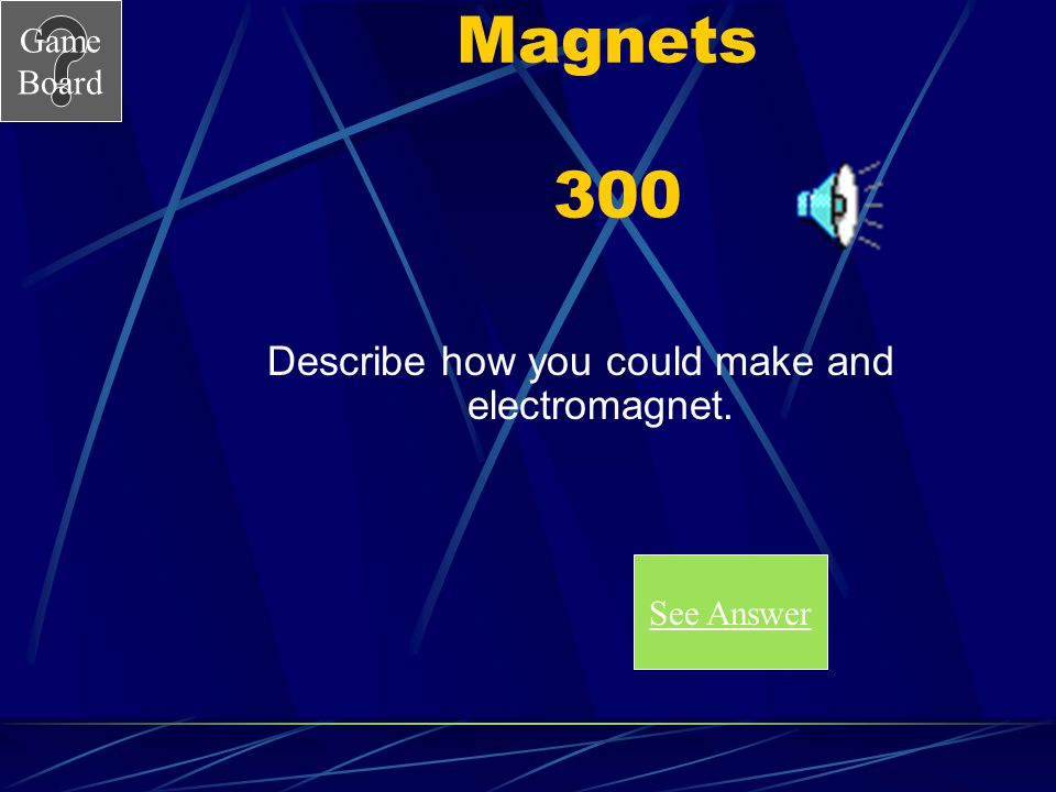 Describe how you could make and electromagnet.