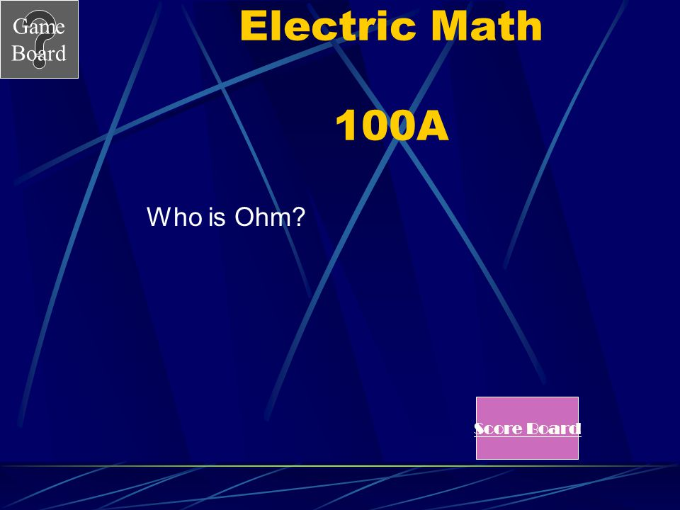 Electric Math 100A Who is Ohm Score Board