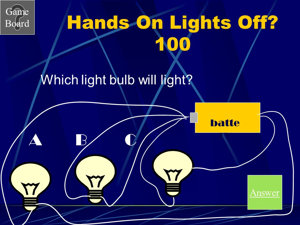 Hands On Lights Off 100 A B C Which light bulb will light battery