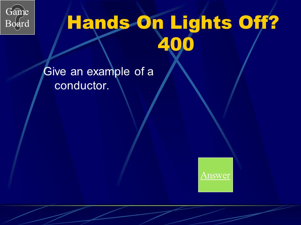 Hands On Lights Off 400 Give an example of a conductor. Answer