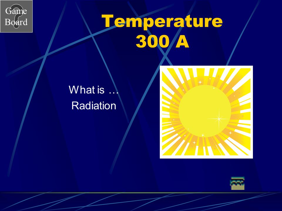 Temperature 300 A What is … Radiation