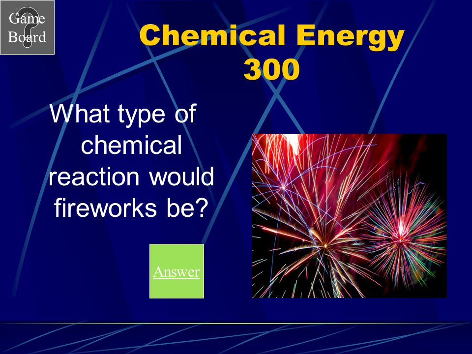 What type of chemical reaction would fireworks be