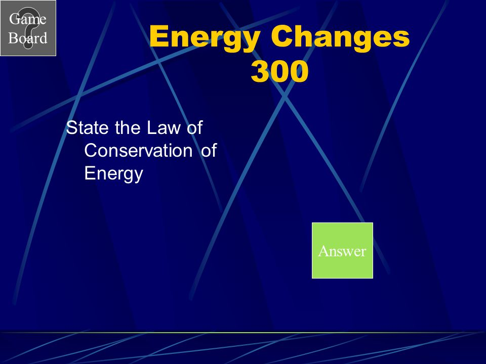 Energy Changes 300 State the Law of Conservation of Energy Answer