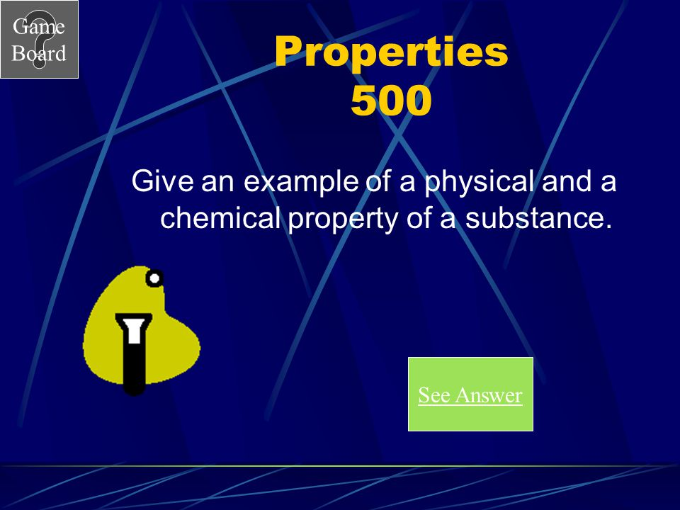 Give an example of a physical and a chemical property of a substance.