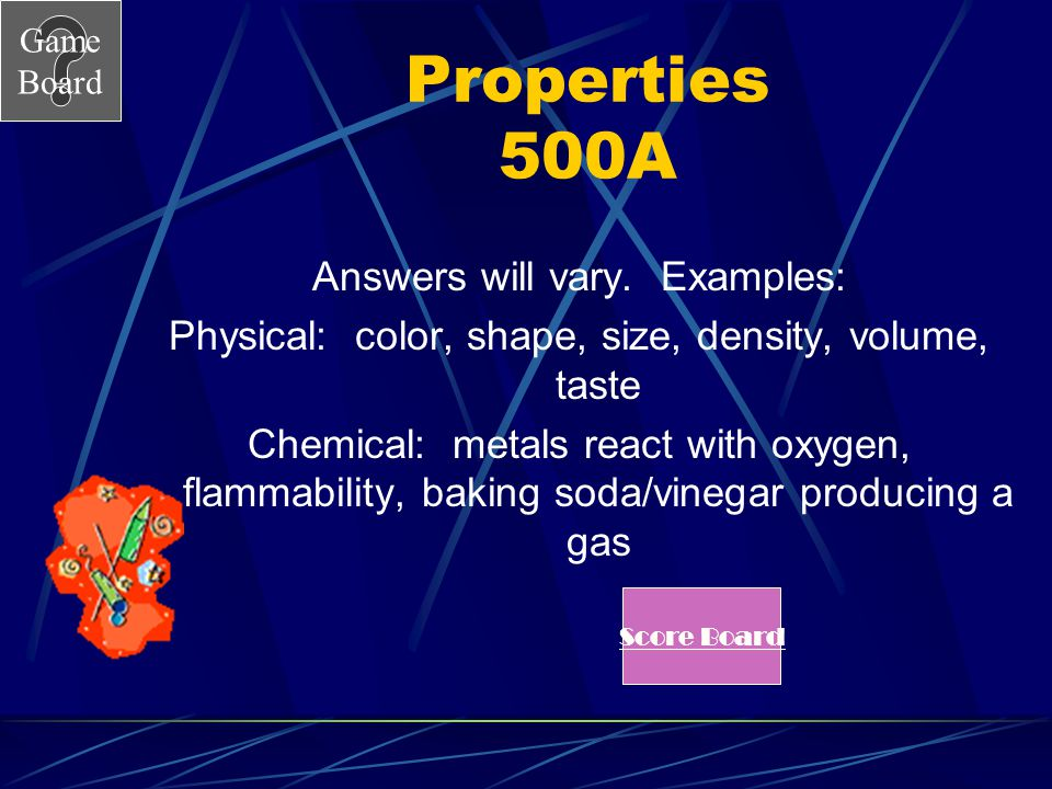 Properties 500A Answers will vary. Examples: