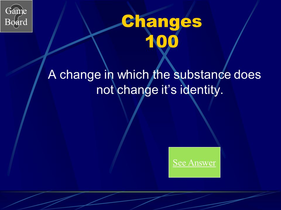 A change in which the substance does not change it's identity.