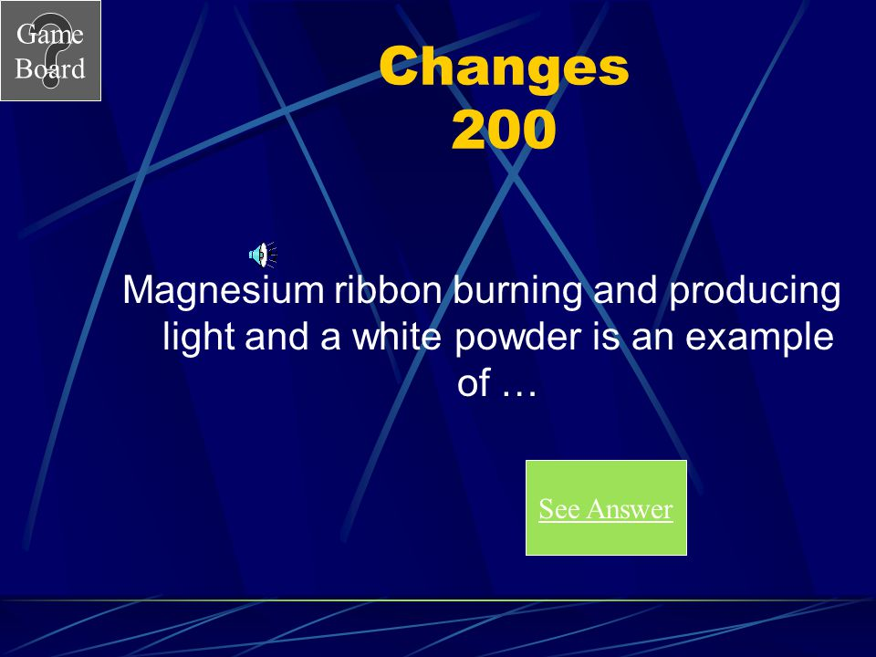 Changes 200 Magnesium ribbon burning and producing light and a white powder is an example of … See Answer.