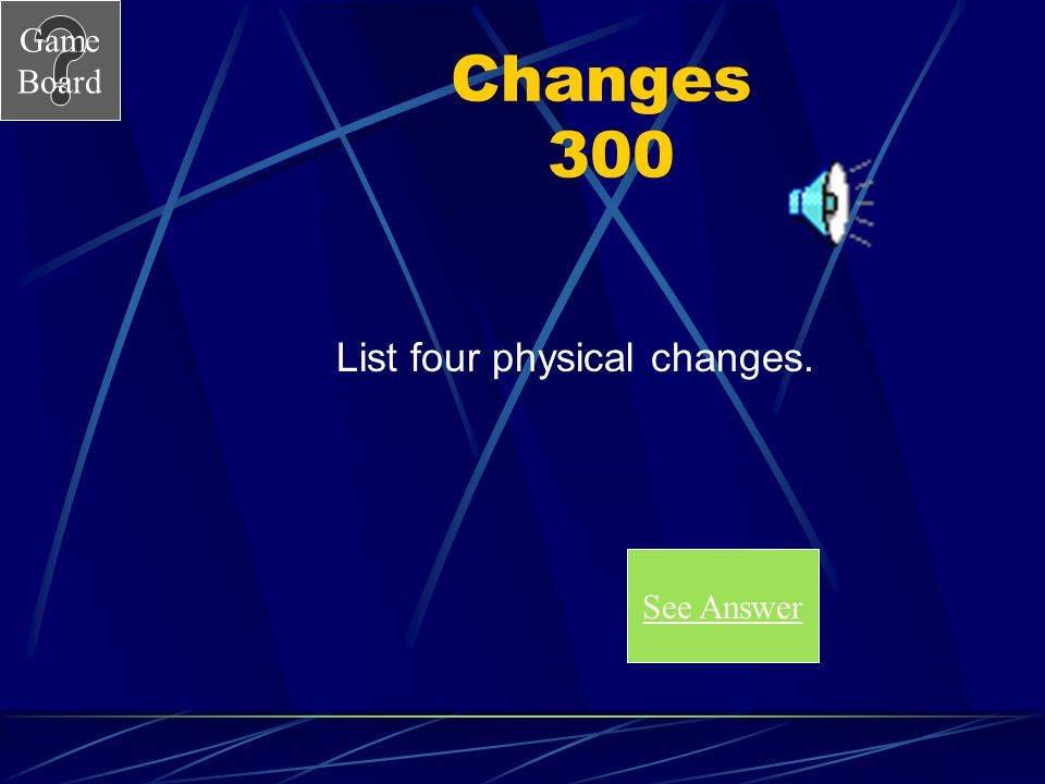 List four physical changes.