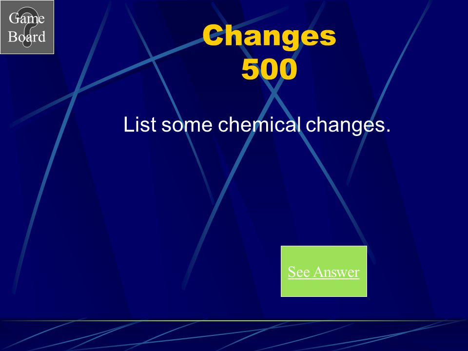 List some chemical changes.