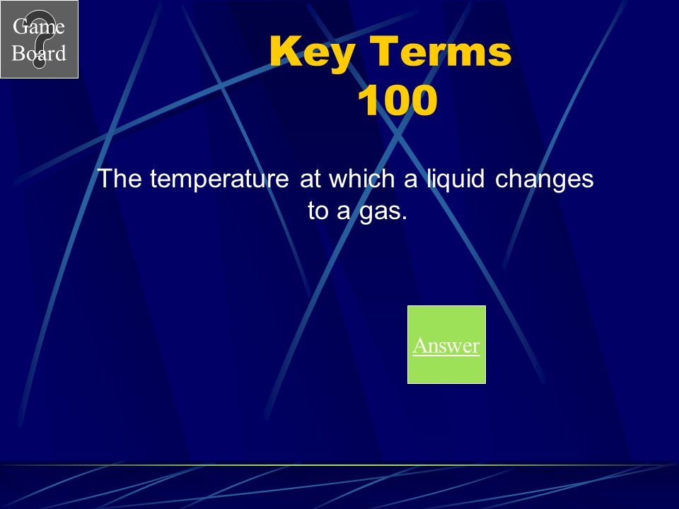 The temperature at which a liquid changes to a gas.