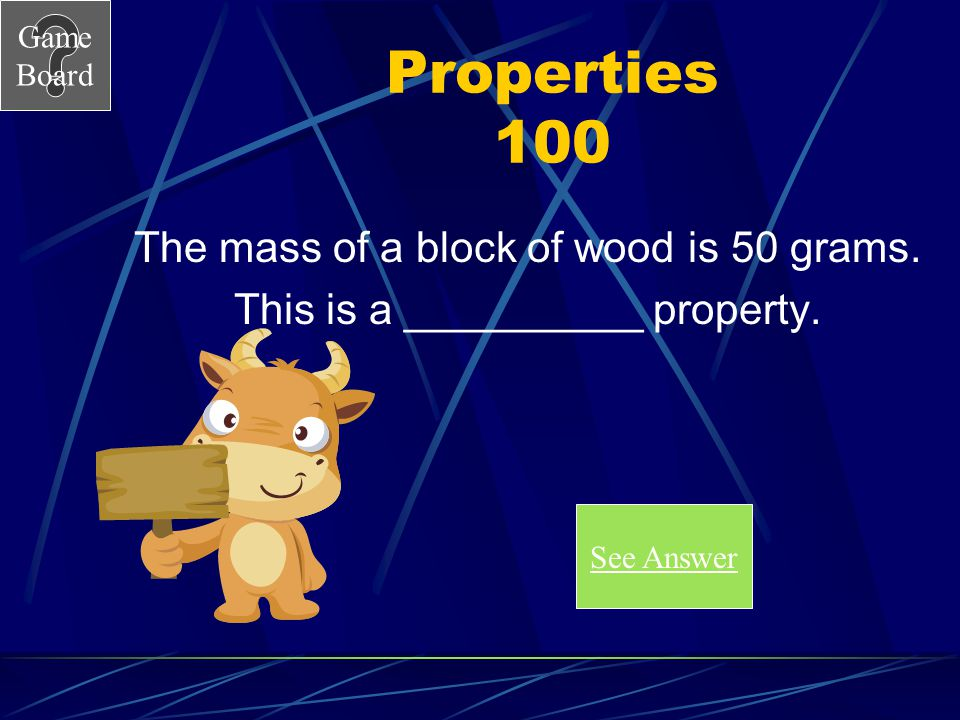 Properties 100 The mass of a block of wood is 50 grams.