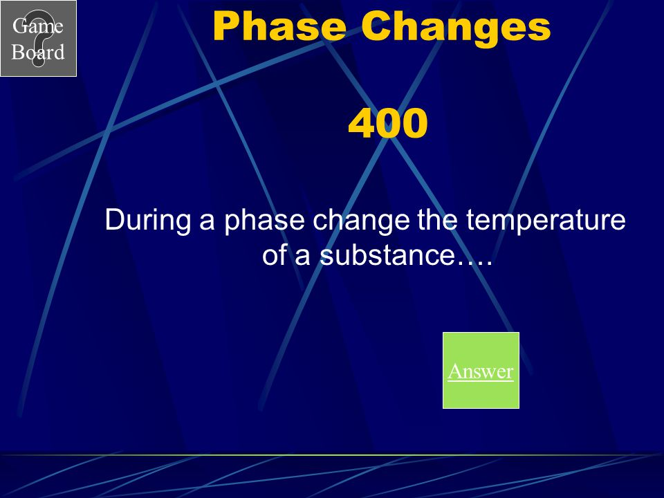 During a phase change the temperature of a substance….