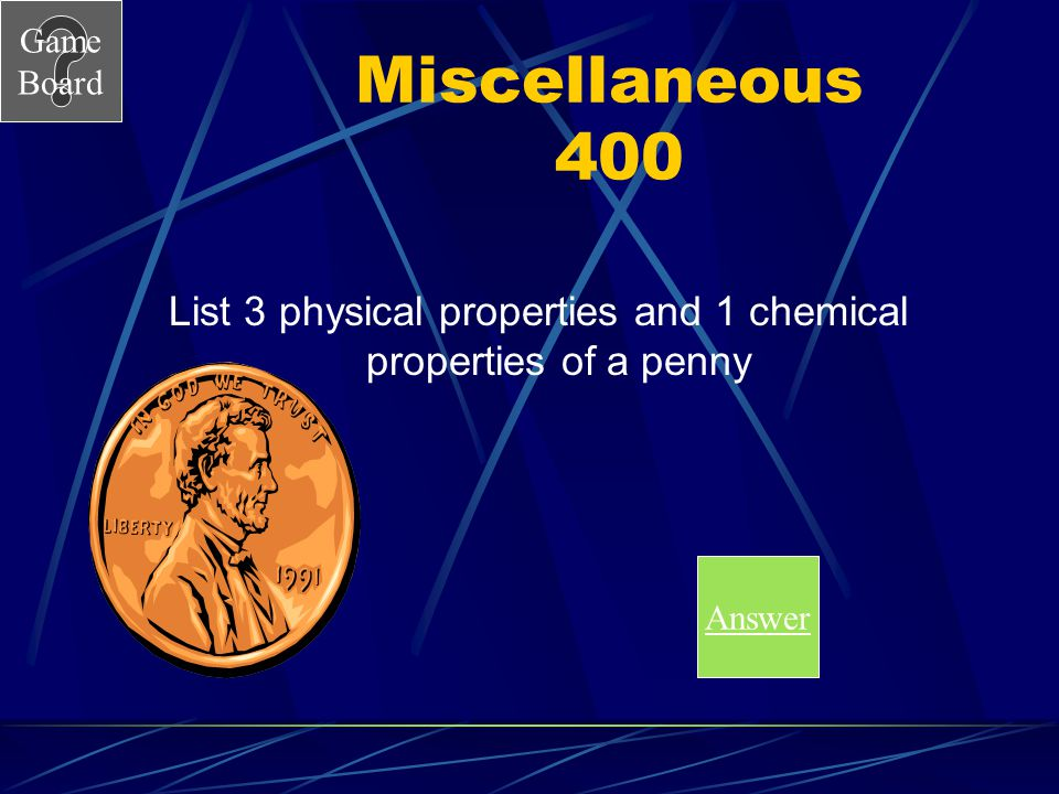 List 3 physical properties and 1 chemical properties of a penny