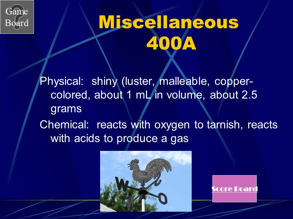 Miscellaneous 400A Physical: shiny (luster, malleable, copper-colored, about 1 mL in volume, about 2.5 grams.
