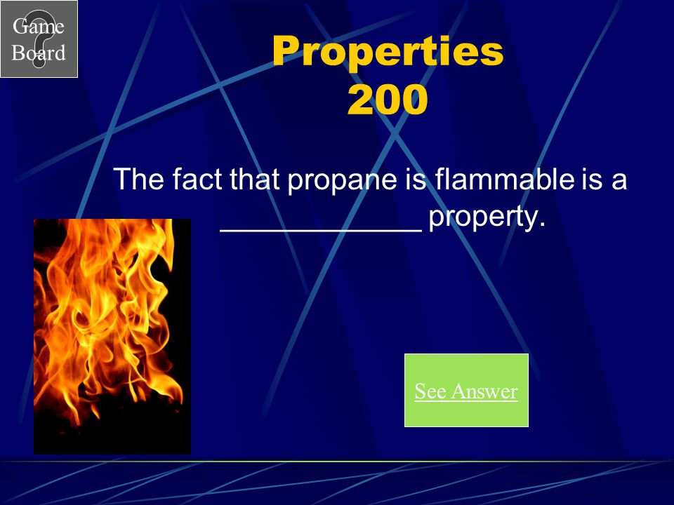 The fact that propane is flammable is a ____________ property.
