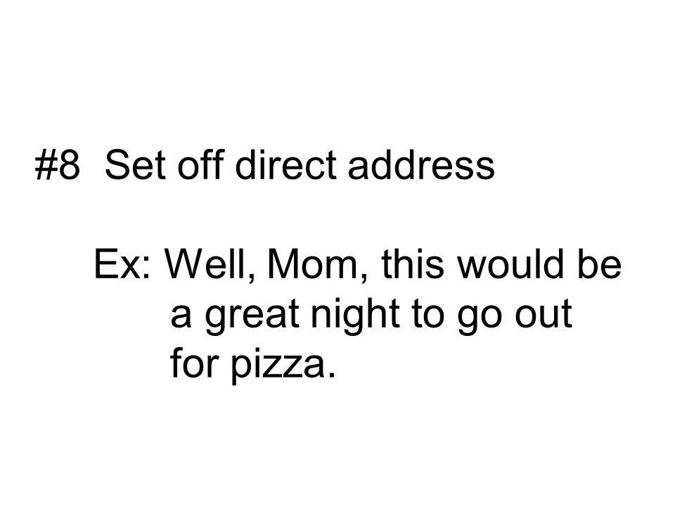 #8 Set off direct address Ex: Well, Mom, this would be