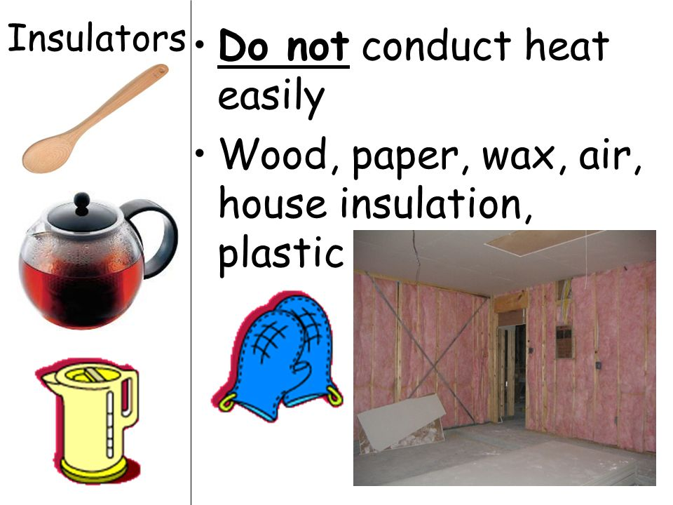 Do not conduct heat easily