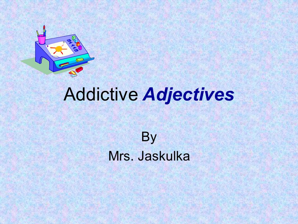 Addictive Adjectives By Mrs. Jaskulka