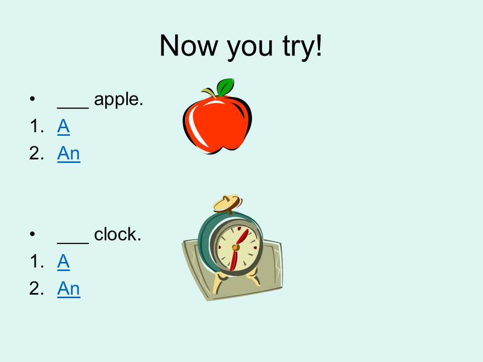 Now you try! ___ apple. A An ___ clock.