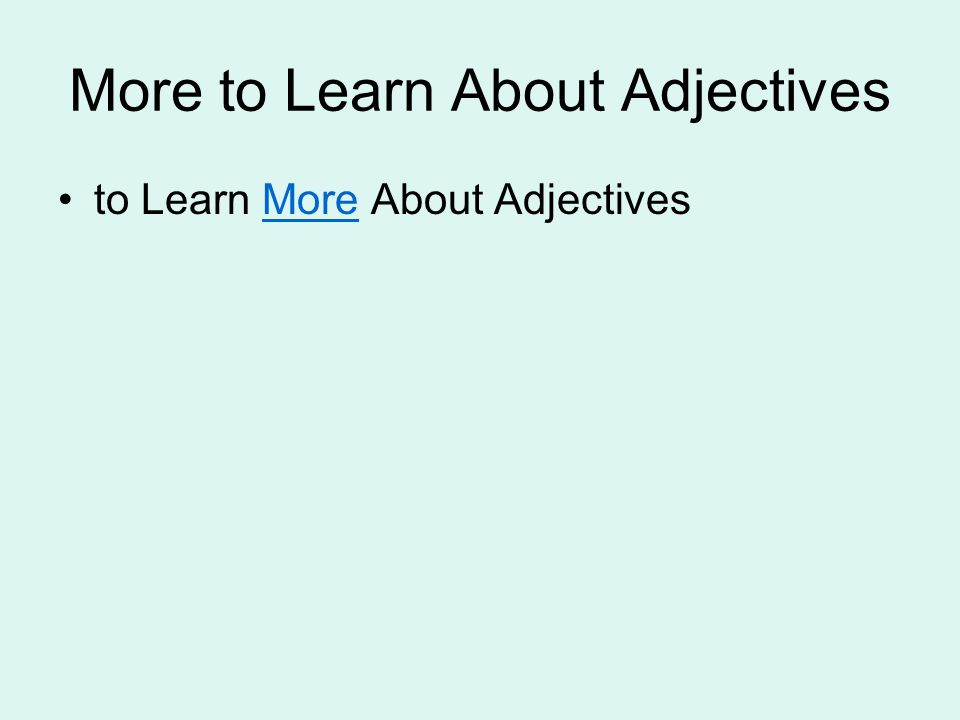 More to Learn About Adjectives