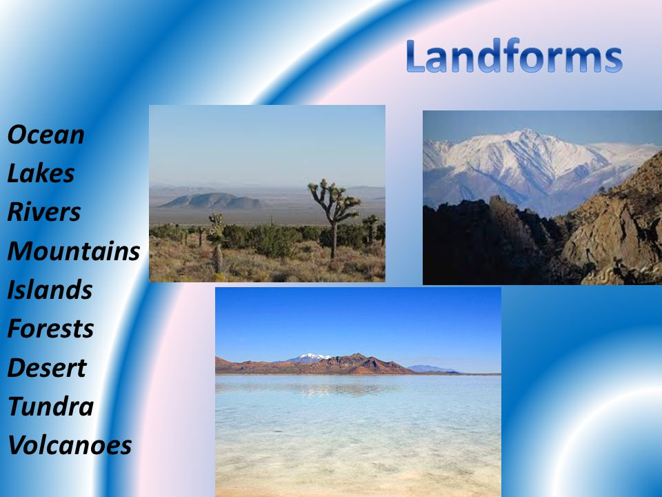 Landforms Ocean Lakes Rivers Mountains Islands Forests Desert Tundra Volcanoes