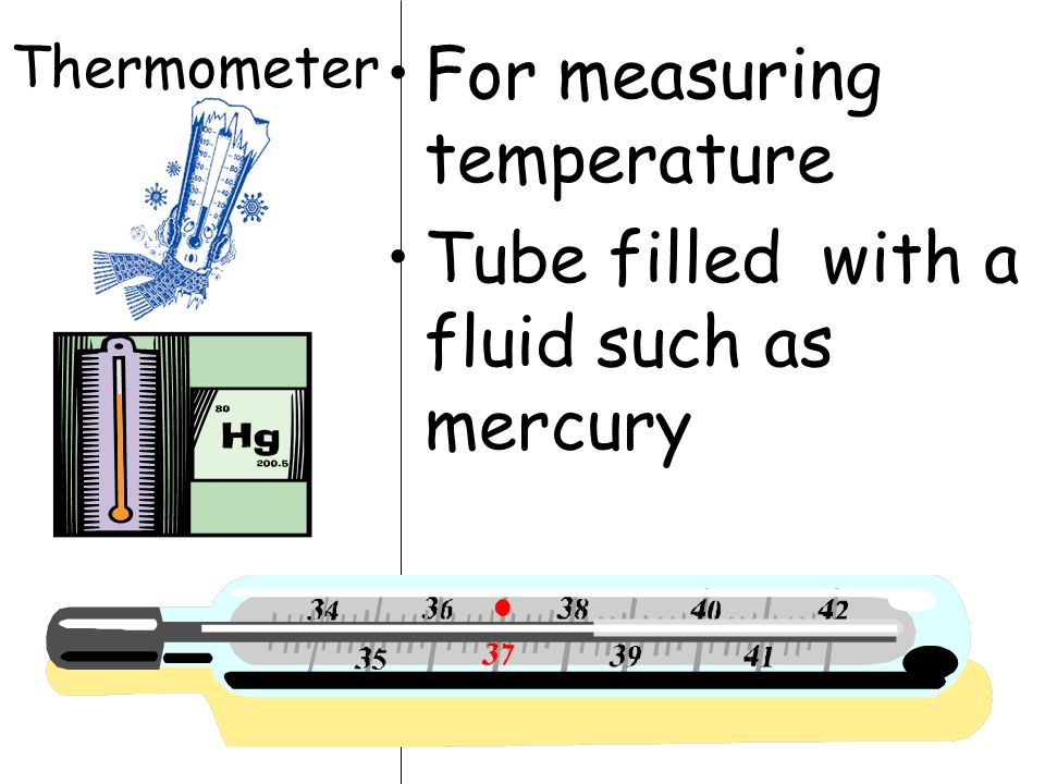 For measuring temperature Tube filled with a fluid such as mercury