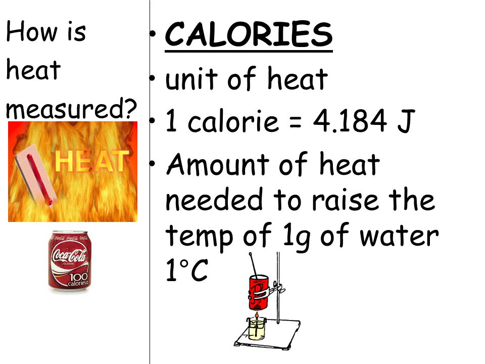CALORIES unit of heat 1 calorie = 4.184 J