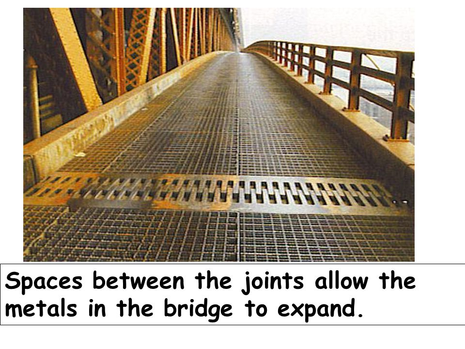 Spaces between the joints allow the metals in the bridge to expand.
