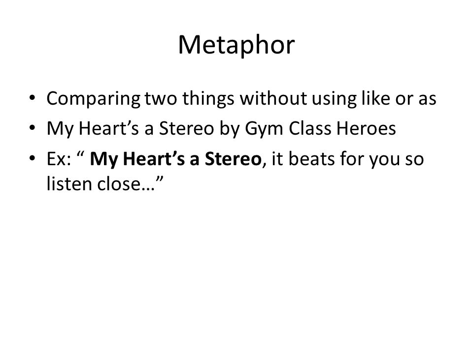 Metaphor Comparing two things without using like or as