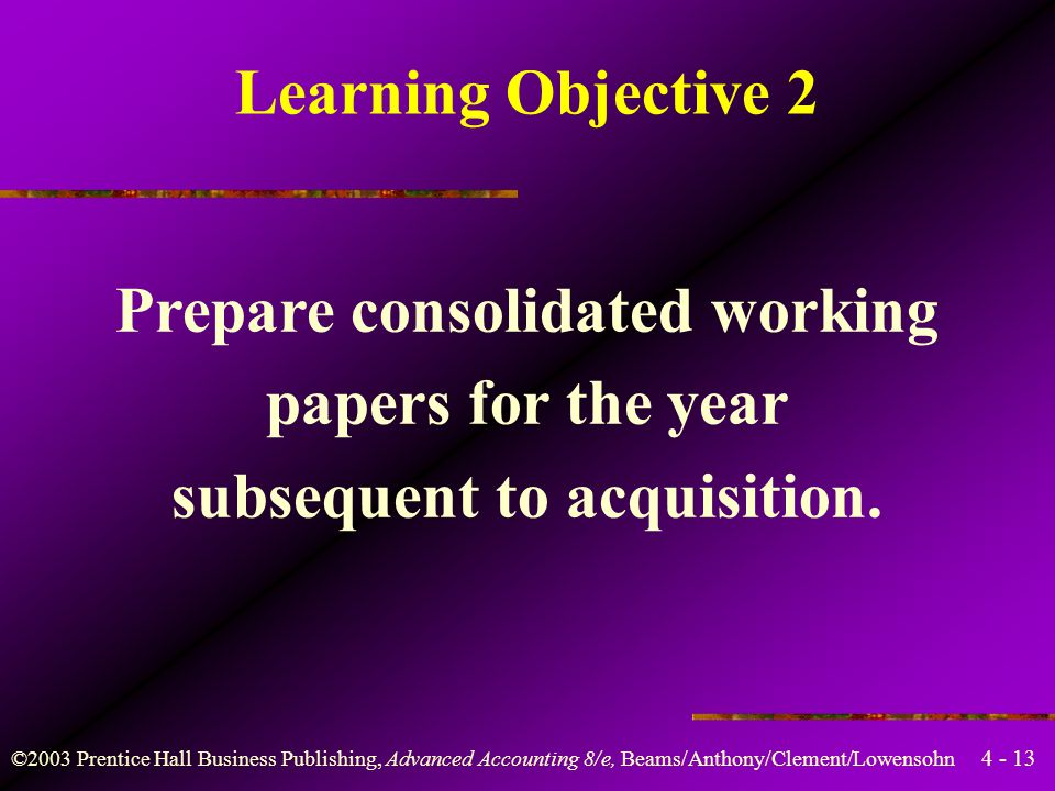Prepare consolidated working subsequent to acquisition.